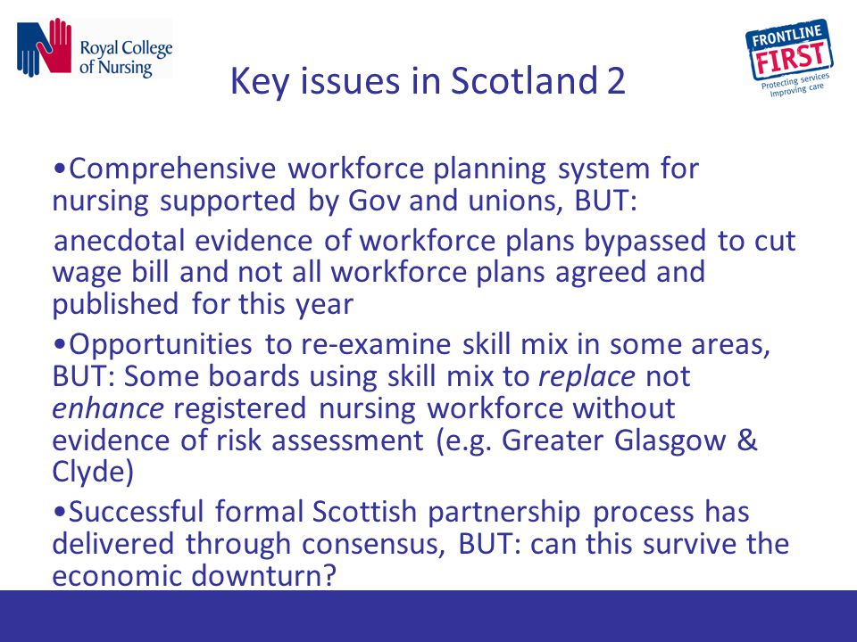 Key issues in Scotland 2 Comprehensive workforce planning system for nursing supported by Gov and unions, BUT:
