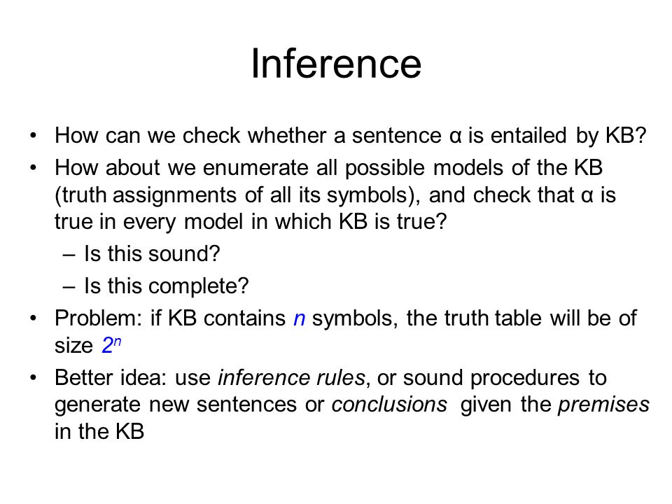 Inference How can we check whether a sentence α is entailed by KB