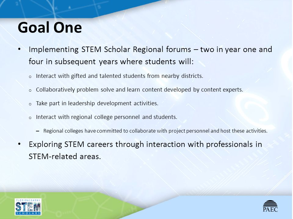 Goal One Implementing STEM Scholar Regional forums – two in year one and four in subsequent years where students will:
