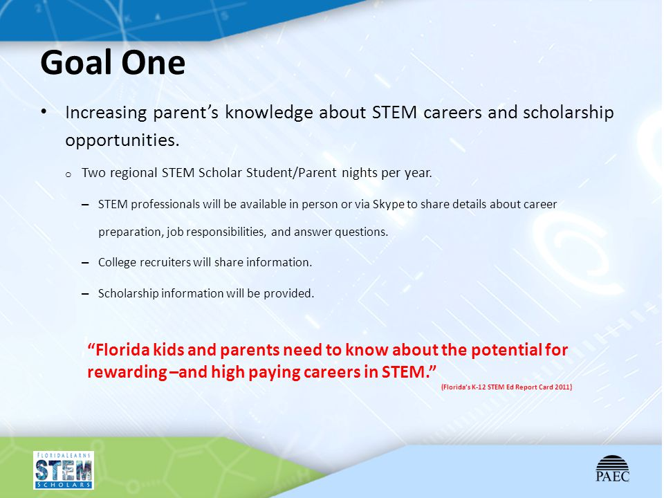 Goal One Increasing parent's knowledge about STEM careers and scholarship opportunities. Two regional STEM Scholar Student/Parent nights per year.