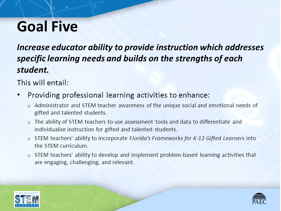 Goal Five Increase educator ability to provide instruction which addresses specific learning needs and builds on the strengths of each student.