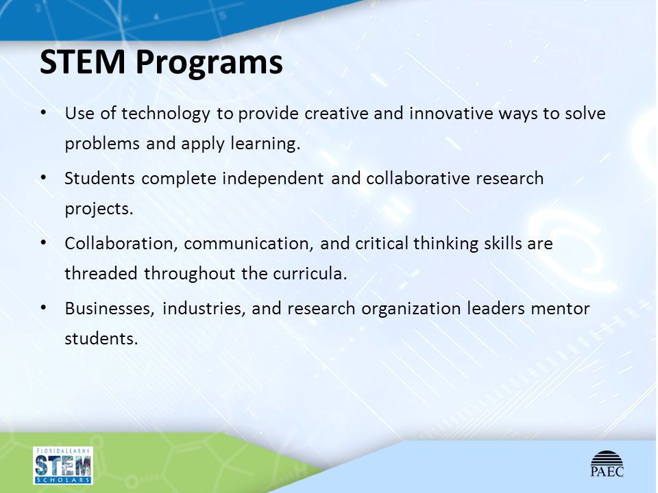 STEM Programs Use of technology to provide creative and innovative ways to solve problems and apply learning.