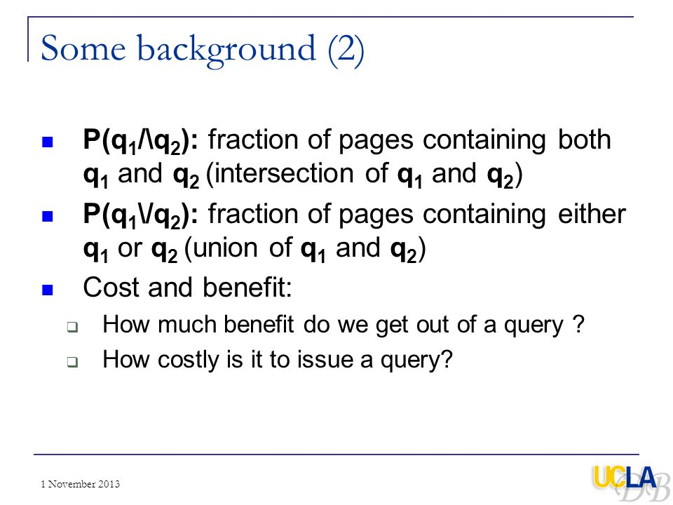 Some background (2) P(q1/\q2): fraction of pages containing both q1 and q2 (intersection of q1 and q2)
