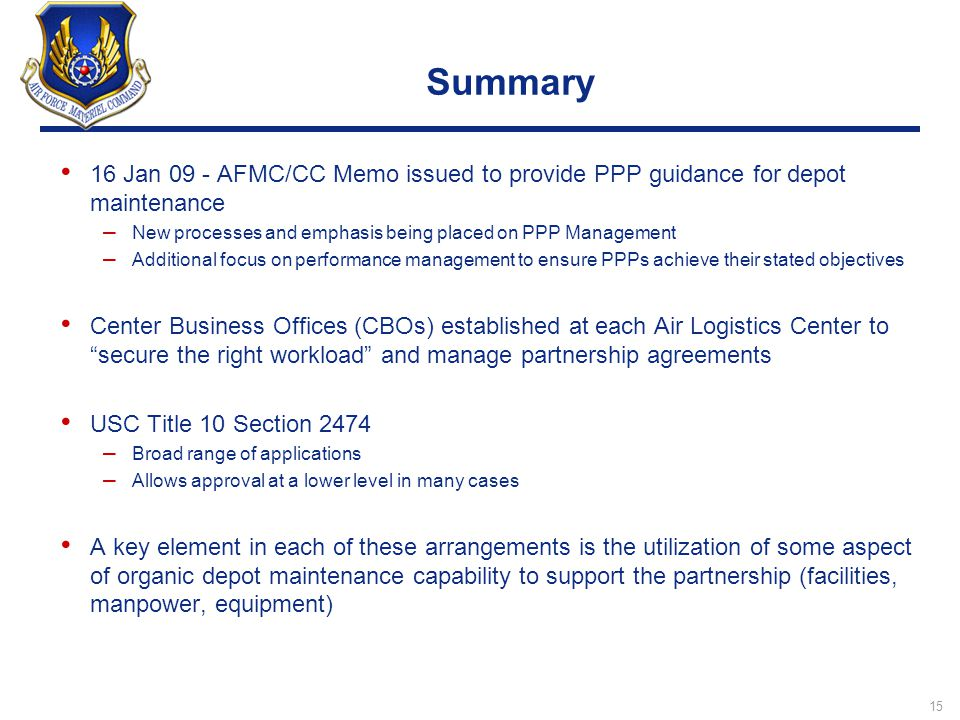 Summary 16 Jan 09 - AFMC/CC Memo issued to provide PPP guidance for depot maintenance. New processes and emphasis being placed on PPP Management.