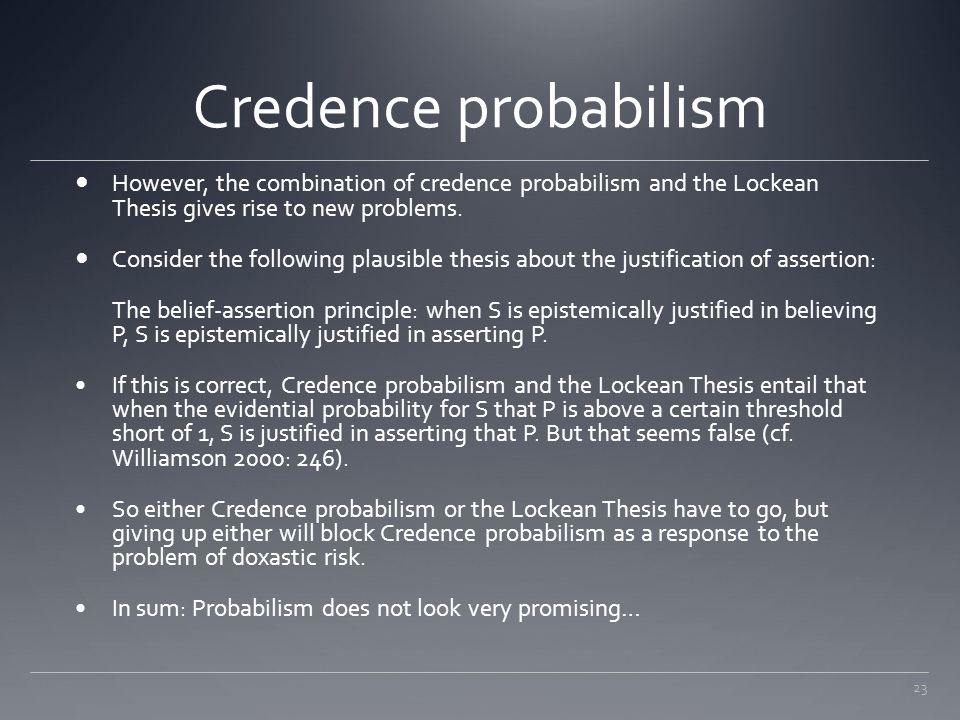 Credence probabilism However, the combination of credence probabilism and the Lockean Thesis gives rise to new problems.