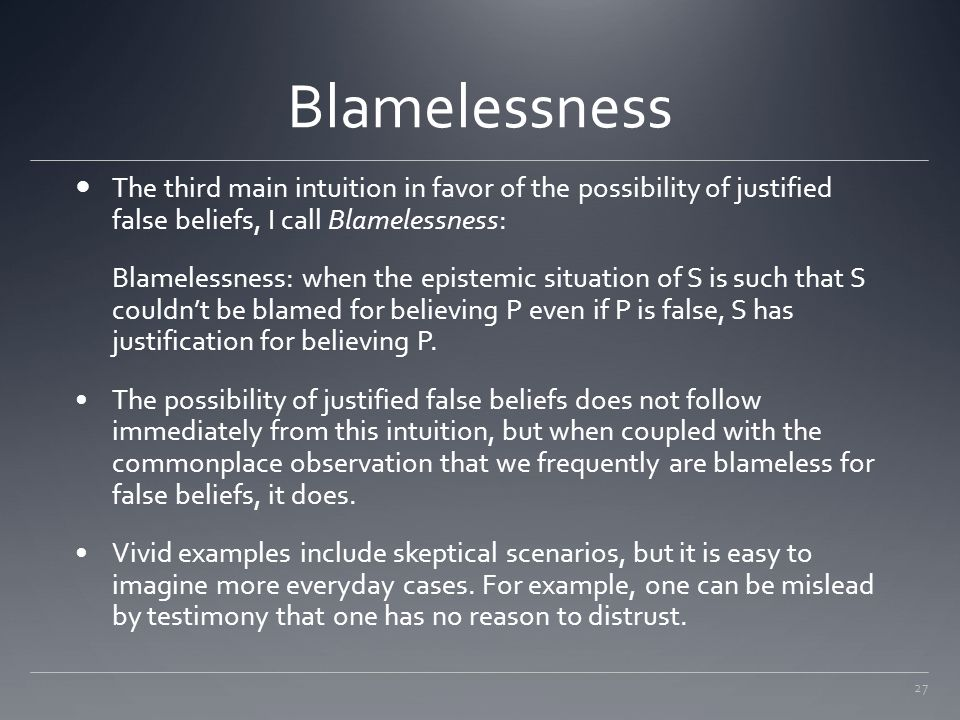 Blamelessness The third main intuition in favor of the possibility of justified false beliefs, I call Blamelessness: