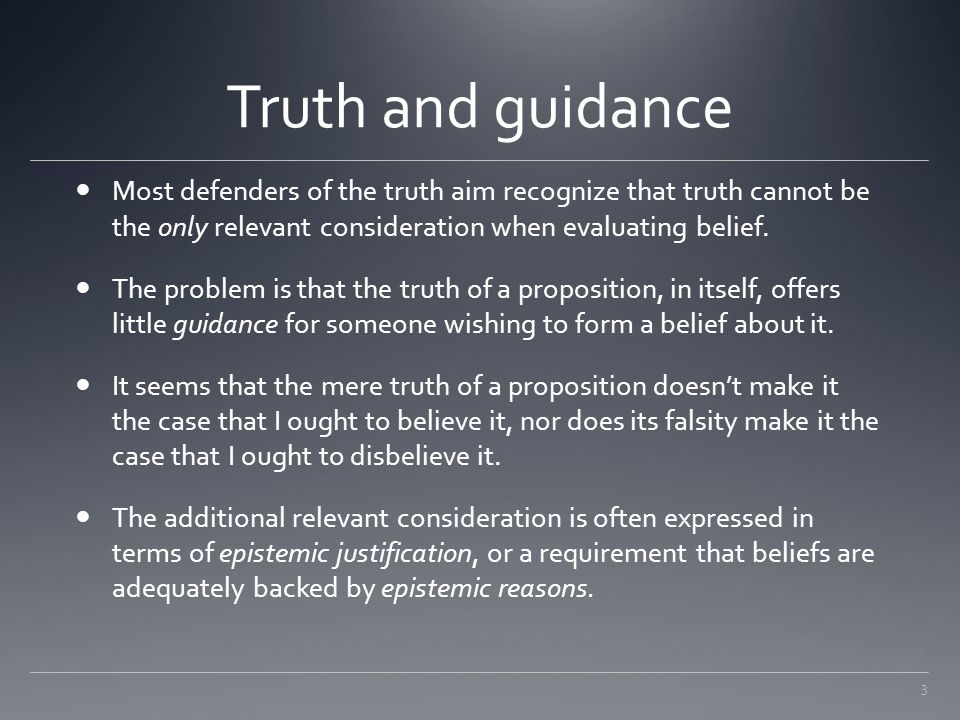 Truth and guidance Most defenders of the truth aim recognize that truth cannot be the only relevant consideration when evaluating belief.