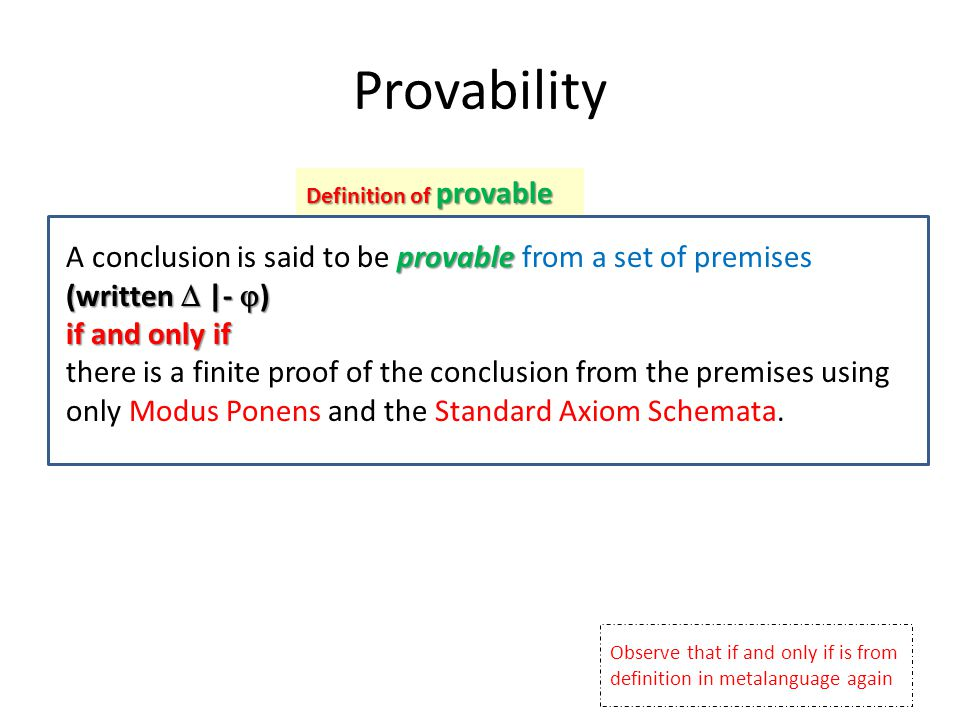 Provability Definition of provable. A conclusion is said to be provable from a set of premises (written  |- )