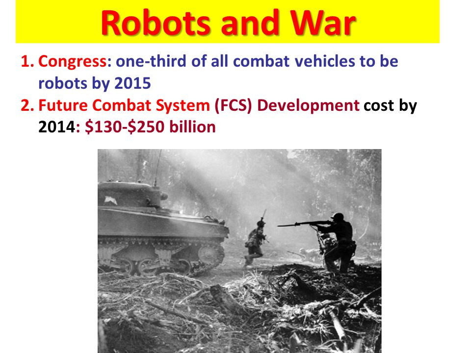 Robots and War Congress: one-third of all combat vehicles to be robots by 2015.