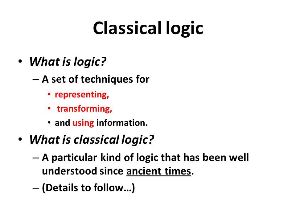 Classical logic What is logic What is classical logic