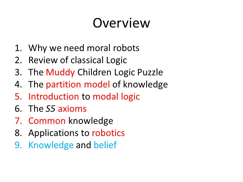 Overview Why we need moral robots Review of classical Logic