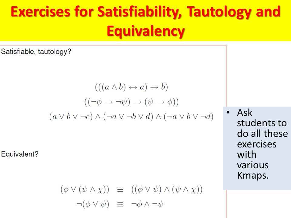 Exercises for Satisfiability, Tautology and Equivalency