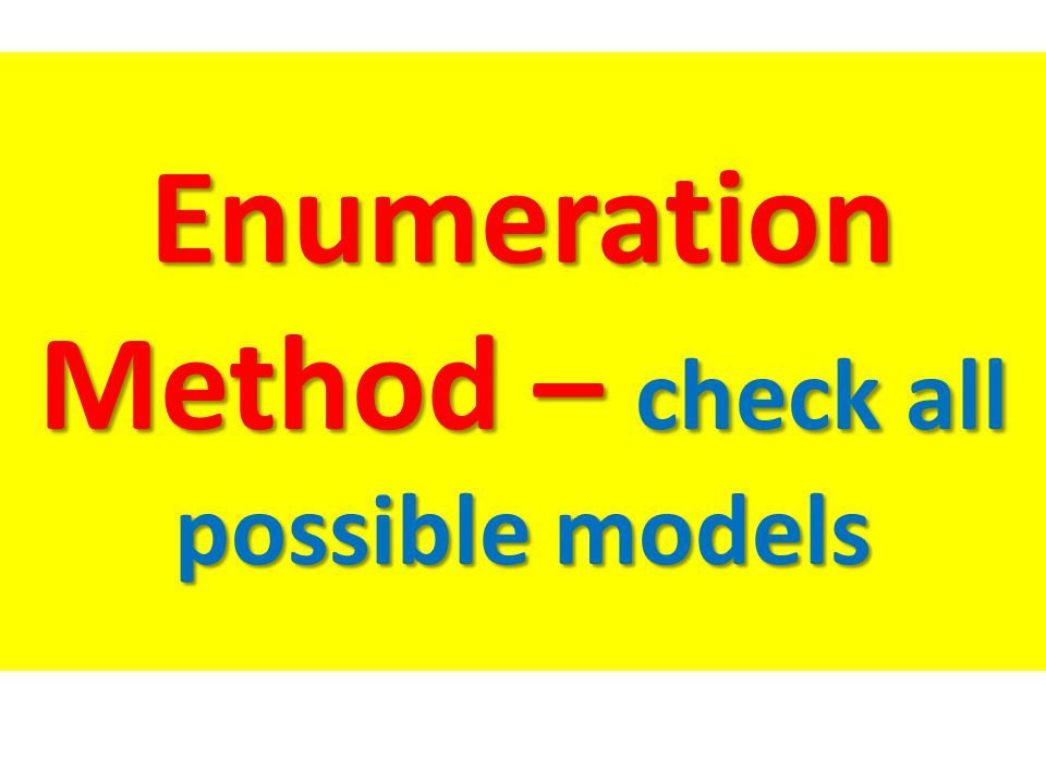Enumeration Method – check all possible models