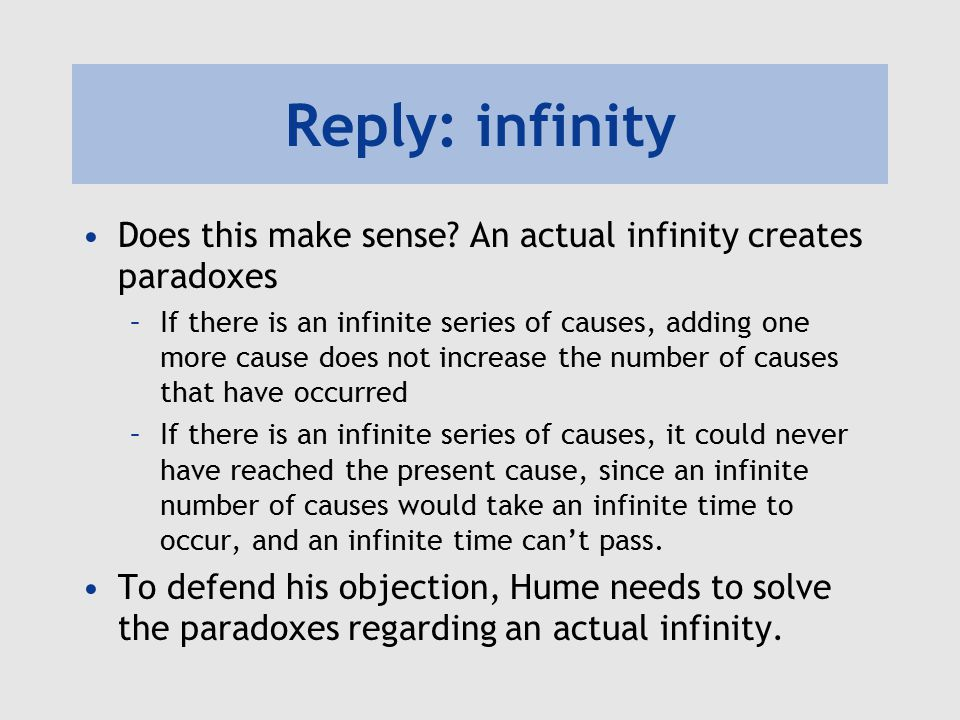 Reply: infinity Does this make sense An actual infinity creates paradoxes.