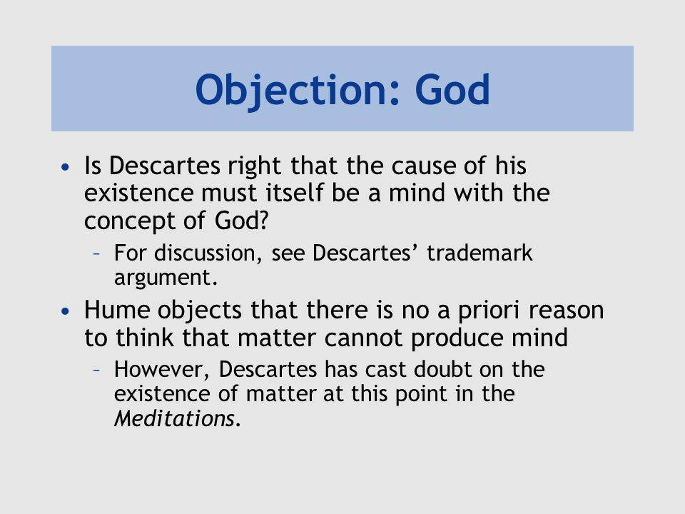 Objection: God Is Descartes right that the cause of his existence must itself be a mind with the concept of God