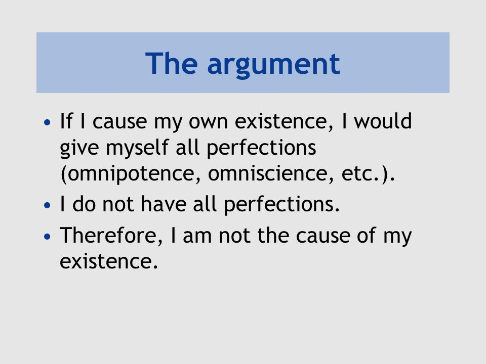 The argument If I cause my own existence, I would give myself all perfections (omnipotence, omniscience, etc.).