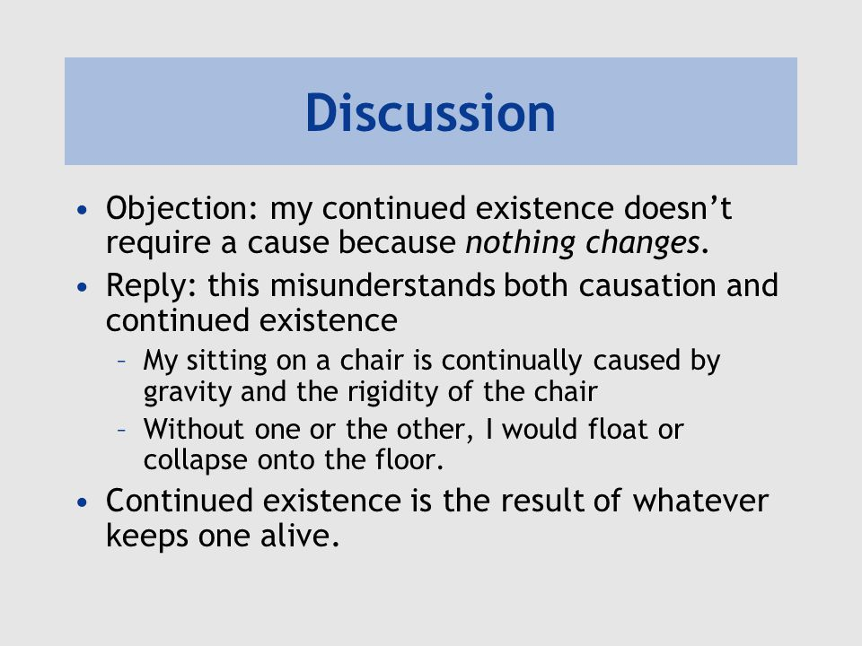Discussion Objection: my continued existence doesn't require a cause because nothing changes.