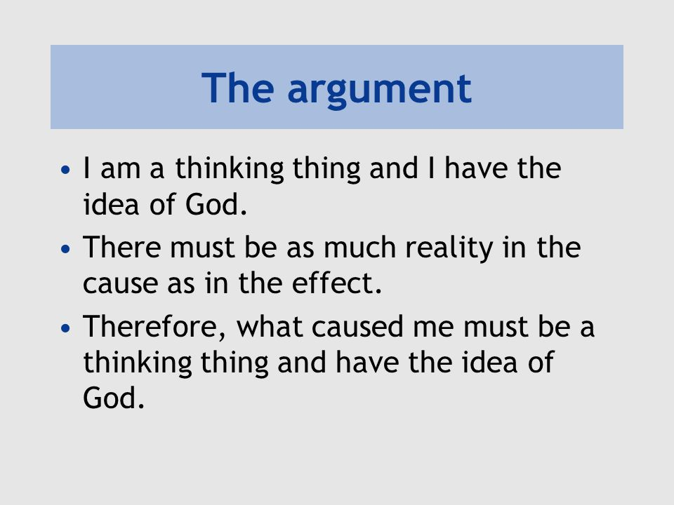 The argument I am a thinking thing and I have the idea of God.