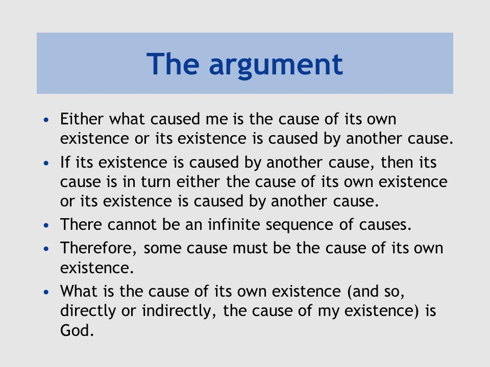 The argument Either what caused me is the cause of its own existence or its existence is caused by another cause.