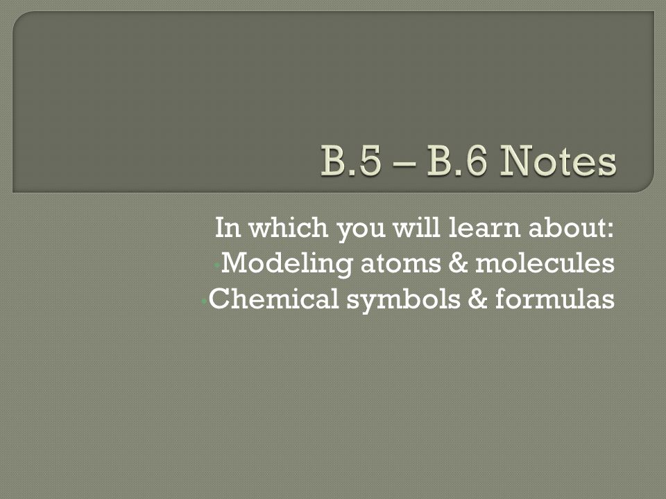 B.5 – B.6 Notes In which you will learn about: