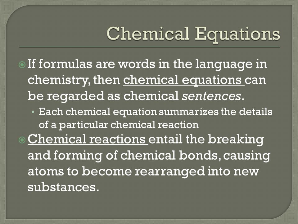 Chemical Equations If formulas are words in the language in chemistry, then chemical equations can be regarded as chemical sentences.