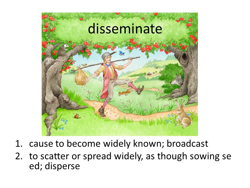 disseminate cause to become widely known; broadcast