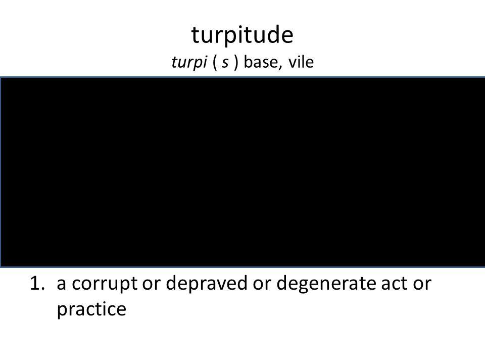 turpitude turpi ( s ) base, vile