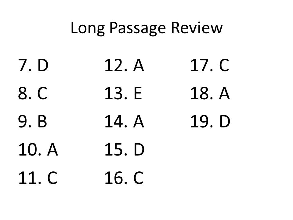 Long Passage Review 7. D 8. C 9. B 10. A 11. C 12. A 13. E 14. A 15. D 16. C 17. C 18. A 19. D