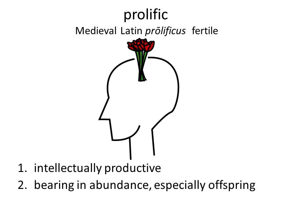 prolific Medieval Latin prōlificus fertile