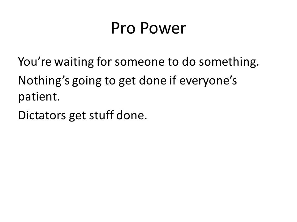 Pro Power You're waiting for someone to do something.