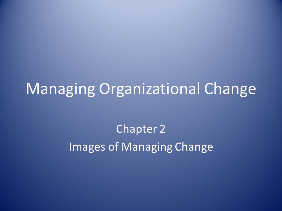 managing organizational change 1 School of continuing education  change management is part 1 of managing organizational change  organizational readiness / cultural awareness.