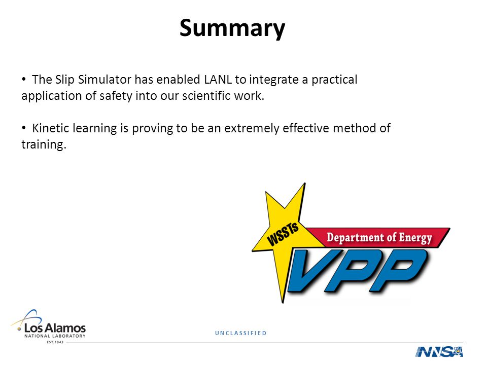 Summary The Slip Simulator has enabled LANL to integrate a practical application of safety into our scientific work.