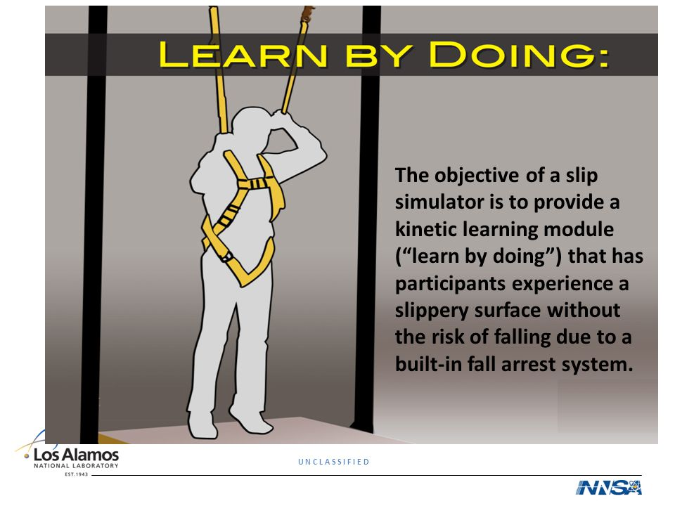 The objective of a slip simulator is to provide a kinetic learning module ( learn by doing ) that has participants experience a slippery surface without the risk of falling due to a built-in fall arrest system.