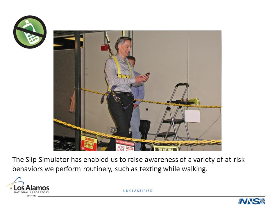 The Slip Simulator has enabled us to raise awareness of a variety of at-risk behaviors we perform routinely, such as texting while walking.