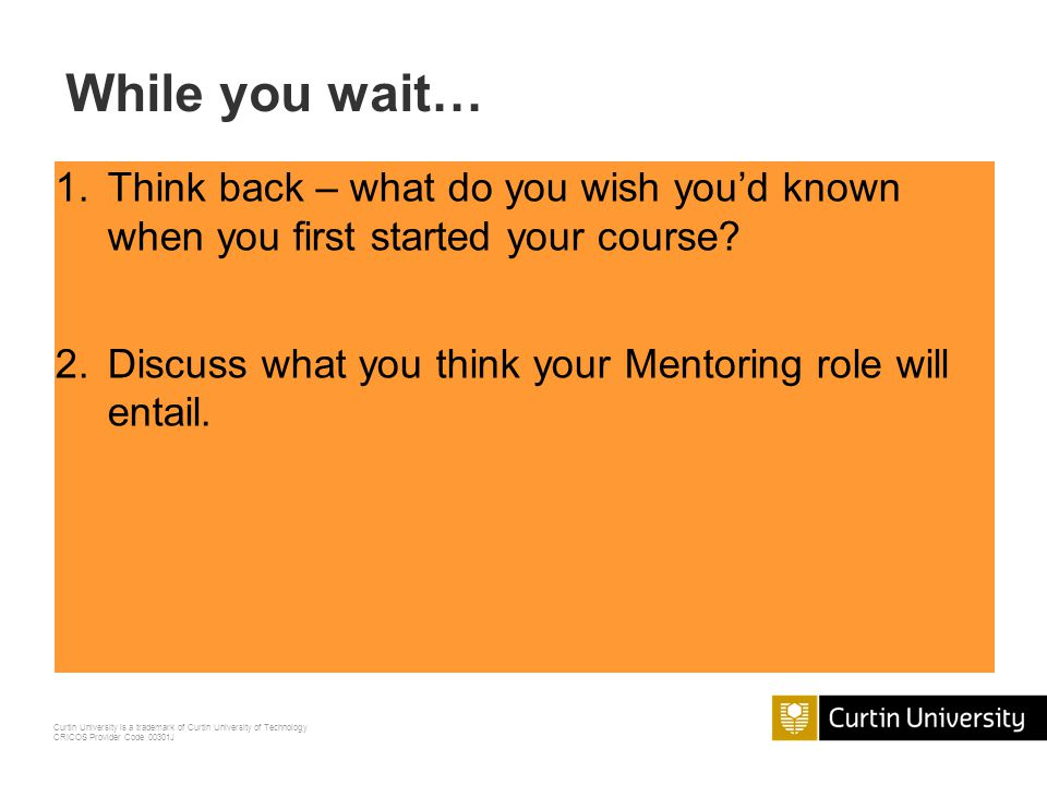 While you wait… Think back – what do you wish you'd known when you first started your course