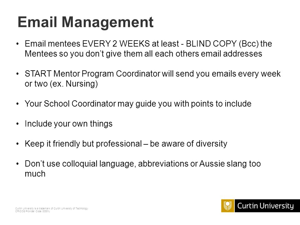 Email Management Email mentees EVERY 2 WEEKS at least - BLIND COPY (Bcc) the Mentees so you don't give them all each others email addresses.