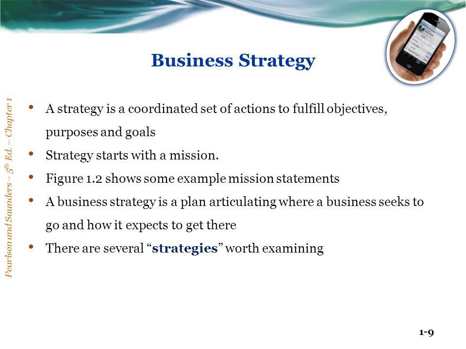 Business Strategy A strategy is a coordinated set of actions to fulfill objectives, purposes and goals.
