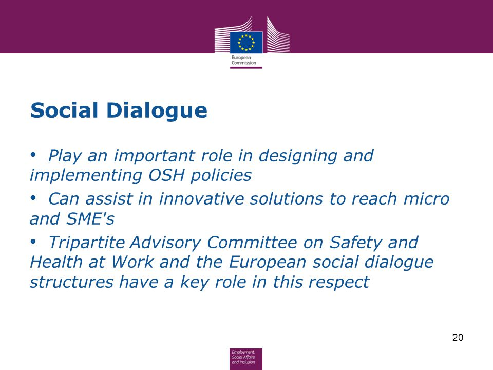 Social Dialogue Play an important role in designing and implementing OSH policies. Can assist in innovative solutions to reach micro and SME s.