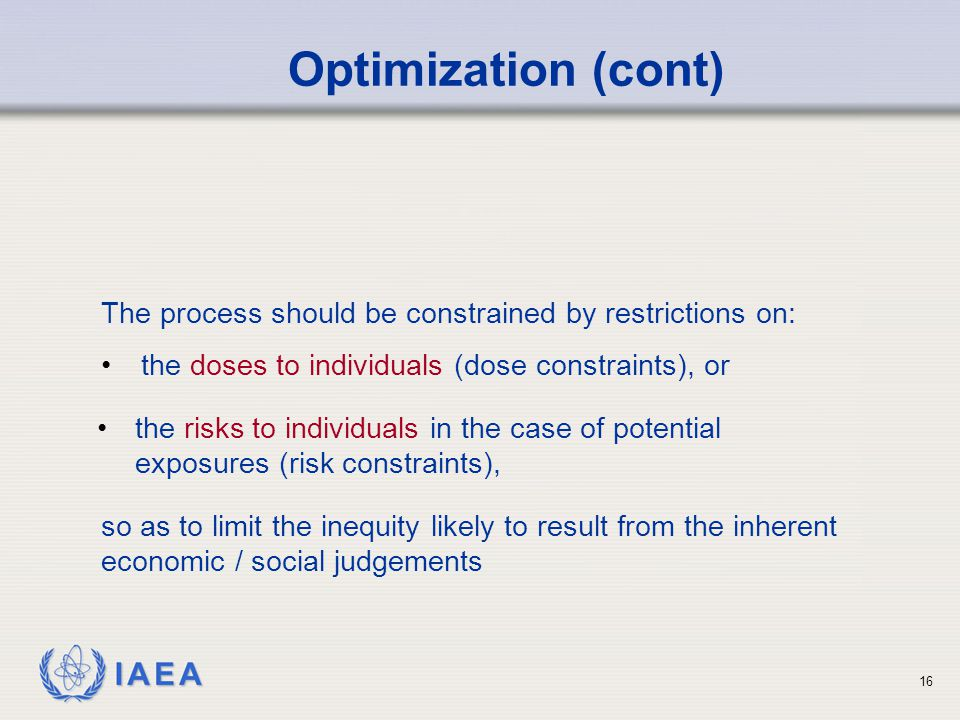 Optimization (cont) The process should be constrained by restrictions on: the doses to individuals (dose constraints), or.