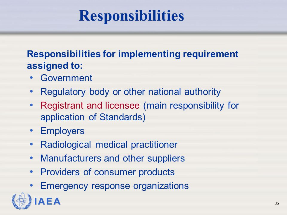 Responsibilities Responsibilities for implementing requirement assigned to: Government. Regulatory body or other national authority.