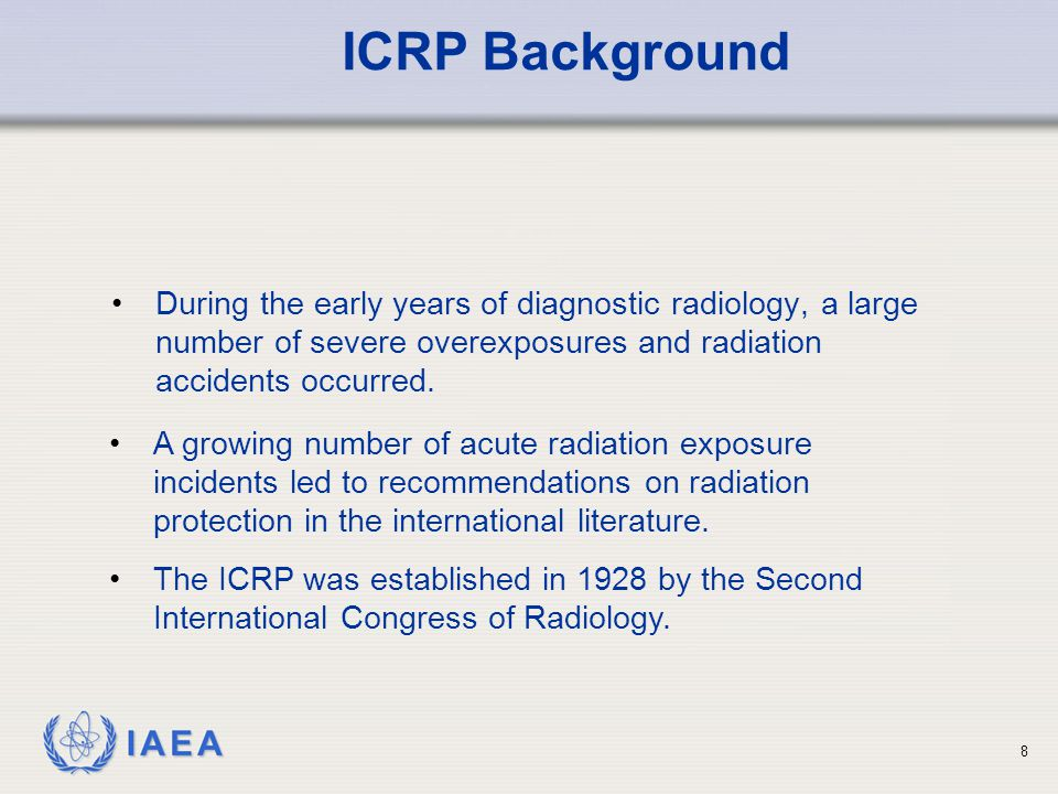 ICRP Background During the early years of diagnostic radiology, a large number of severe overexposures and radiation accidents occurred.