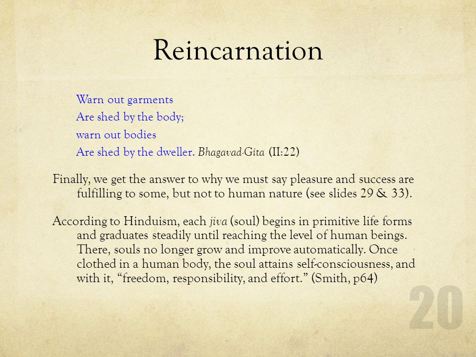 Reincarnation Warn out garments. Are shed by the body; warn out bodies. Are shed by the dweller. Bhagavad-Gita (II:22)
