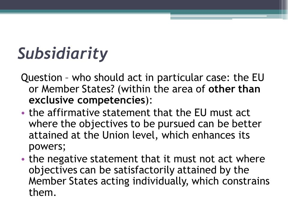 Subsidiarity Question – who should act in particular case: the EU or Member States (within the area of other than exclusive competencies):