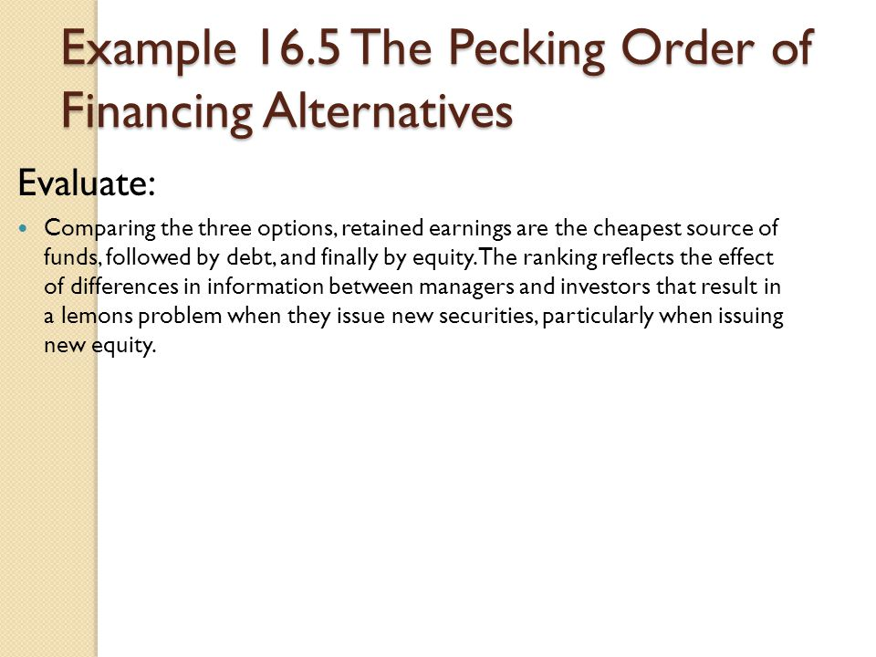 Example 16.5 The Pecking Order of Financing Alternatives