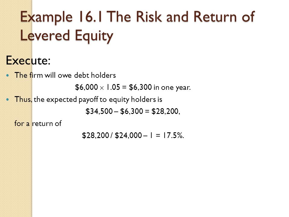 Example 16.1 The Risk and Return of Levered Equity