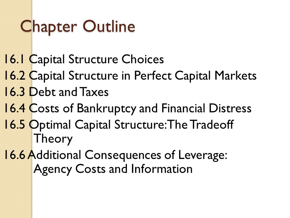 Chapter Outline 16.1 Capital Structure Choices