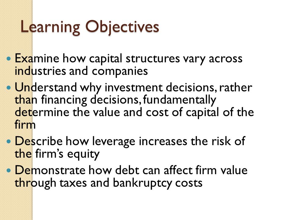 Learning Objectives Examine how capital structures vary across industries and companies.