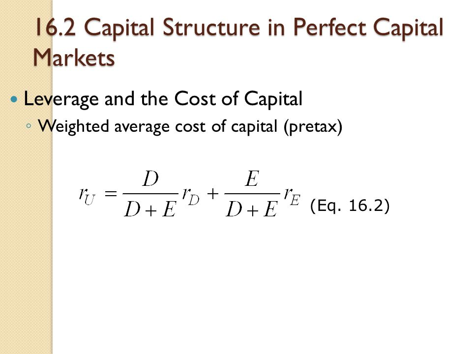 16.2 Capital Structure in Perfect Capital Markets