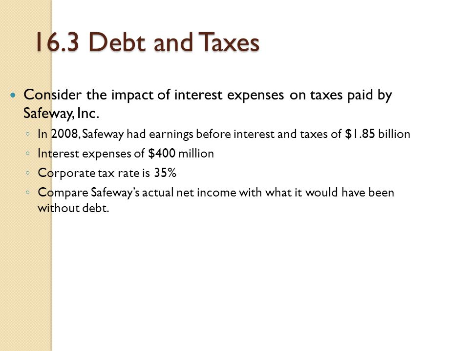 16.3 Debt and Taxes Consider the impact of interest expenses on taxes paid by Safeway, Inc.