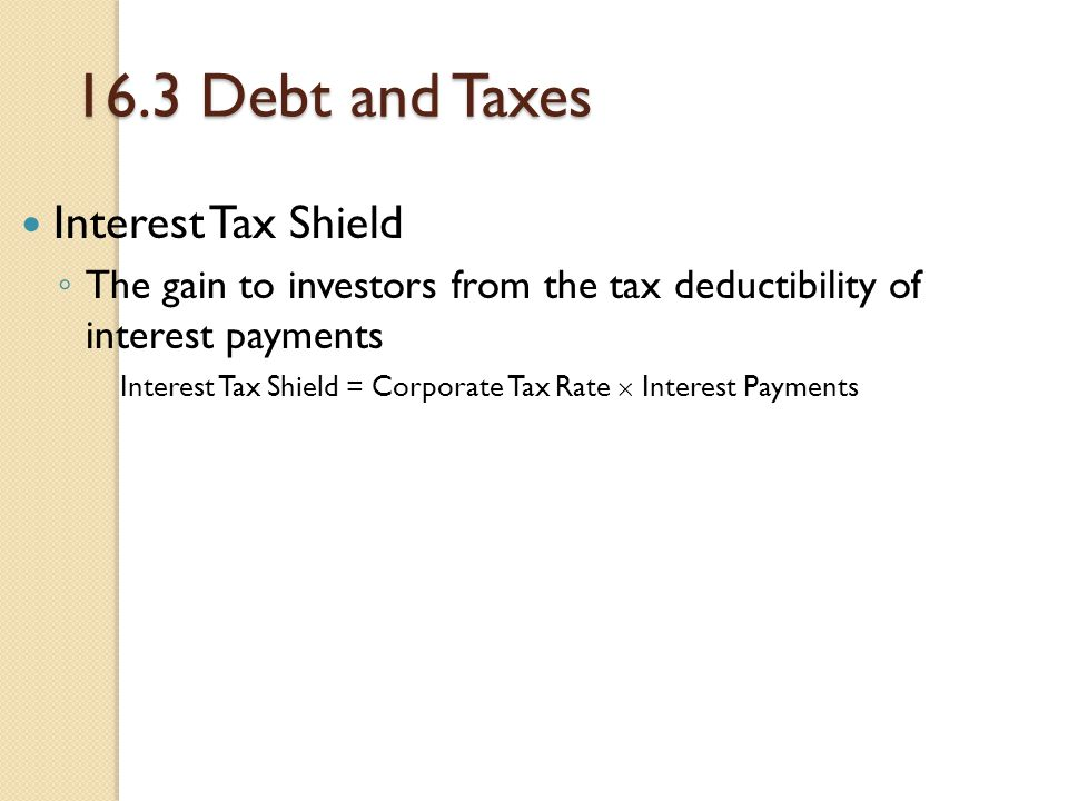 Interest Tax Shield = Corporate Tax Rate  Interest Payments